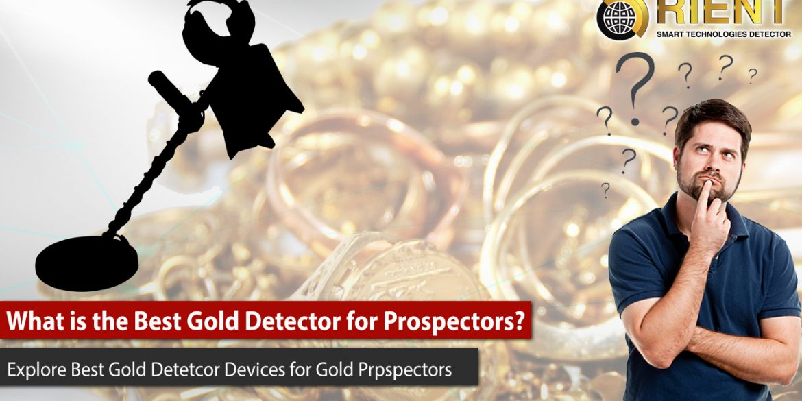 What is the Best Gold Detector for Prospectors?